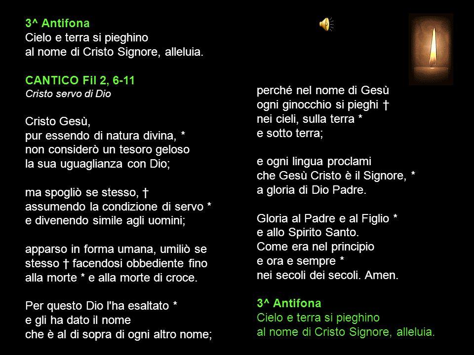 3^ Antifona Cielo e terra si pieghino al nome di Cristo Signore, alleluia.