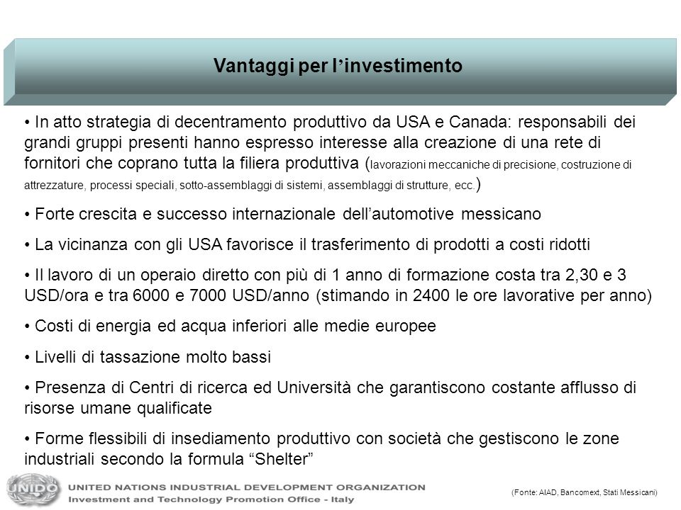 Vantaggi per l investimento In atto strategia di decentramento produttivo da USA e Canada: responsabili dei grandi gruppi presenti hanno espresso inte