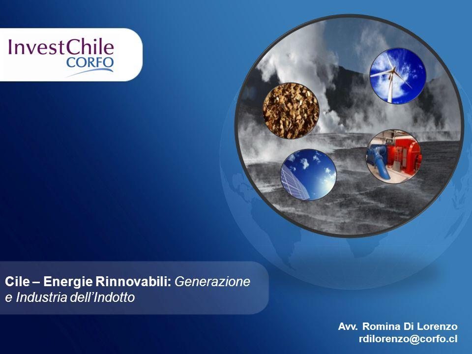 Avv. Romina Di Lorenzo rdilorenzo@corfo.cl Cile – Energie Rinnovabili: Generazione e Industria dellIndotto