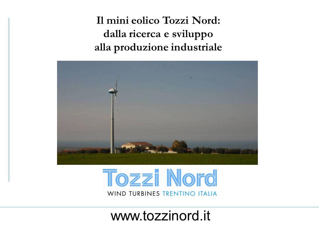 Il mini eolico Tozzi Nord: dalla ricerca e sviluppo alla produzione industriale www.tozzinord.it