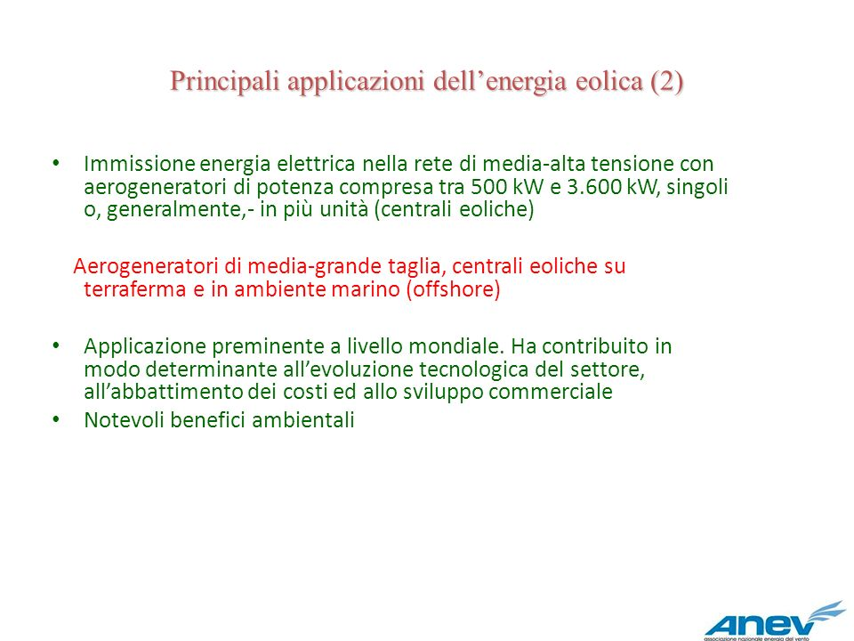Principali applicazioni dellenergia eolica (2) Immissione energia elettrica nella rete di media-alta tensione con aerogeneratori di potenza compresa t