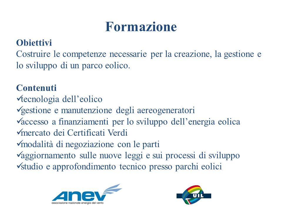 Formazione Obiettivi Costruire le competenze necessarie per la creazione, la gestione e lo sviluppo di un parco eolico. Contenuti tecnologia delleolic