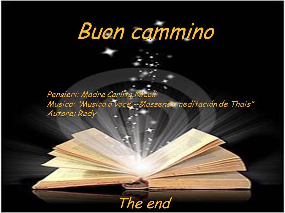Buon cammino Pensieri: Madre Carlita Nicoli Musica: Musica a voce - Massenet meditación de Thais Autore: Redy Pensieri: Madre Carlita Nicoli Musica: M