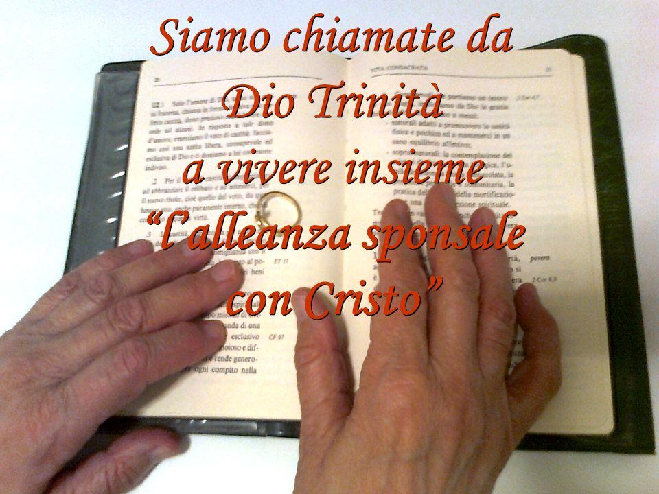 Siamo chiamate da Dio Trinità a vivere insieme lalleanza sponsale con Cristo Siamo chiamate da Dio Trinità a vivere insieme lalleanza sponsale con Cri
