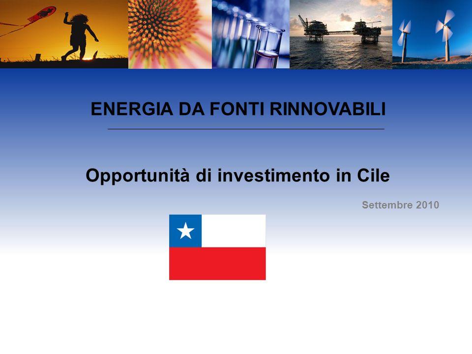 ENERGIA DA FONTI RINNOVABILI Opportunità di investimento in Cile Settembre 2010