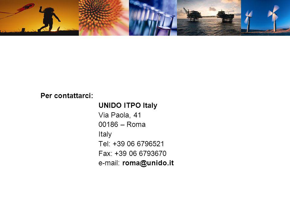 Per contattarci: UNIDO ITPO Italy Via Paola, 41 00186 – Roma Italy Tel: +39 06 6796521 Fax: +39 06 6793670 e-mail: roma@unido.it