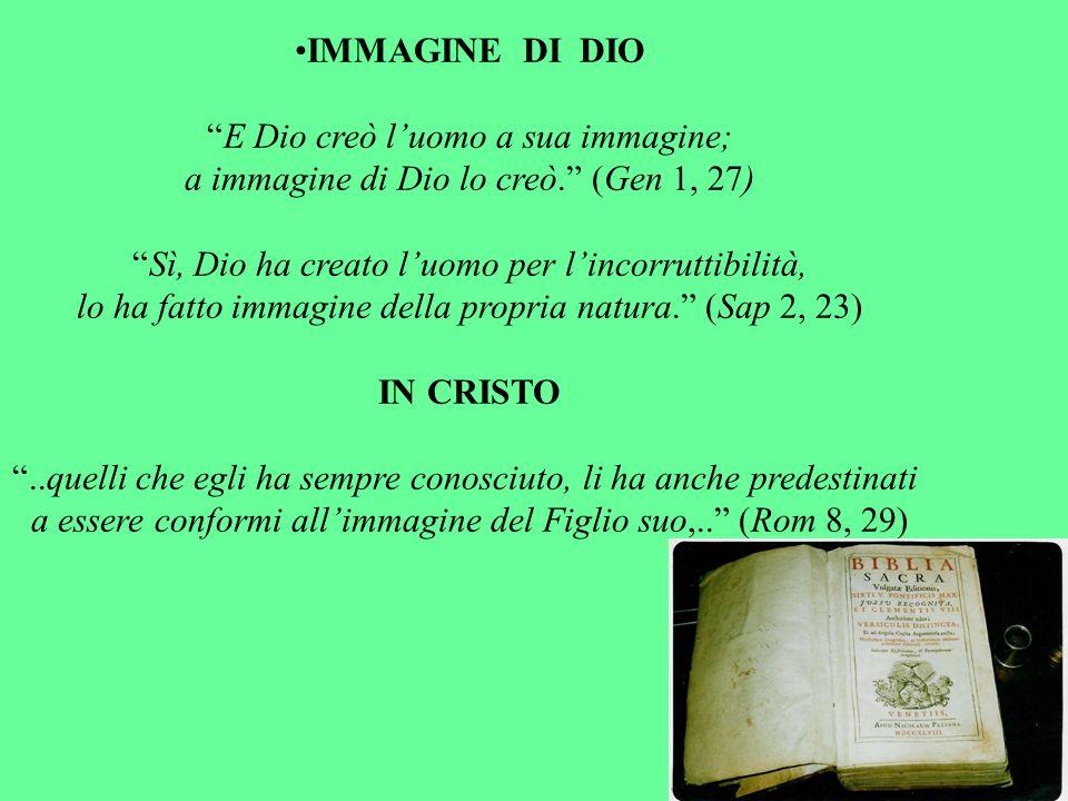 IMMAGINE DI DIO E Dio creò luomo a sua immagine; a immagine di Dio lo creò. (Gen 1, 27) Sì, Dio ha creato luomo per lincorruttibilità, lo ha fatto imm
