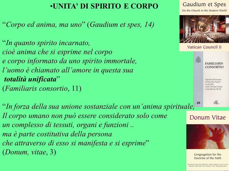 UNITA DI SPIRITO E CORPO Corpo ed anima, ma uno (Gaudium et spes, 14) In quanto spirito incarnato, cioè anima che si esprime nel corpo e corpo informa