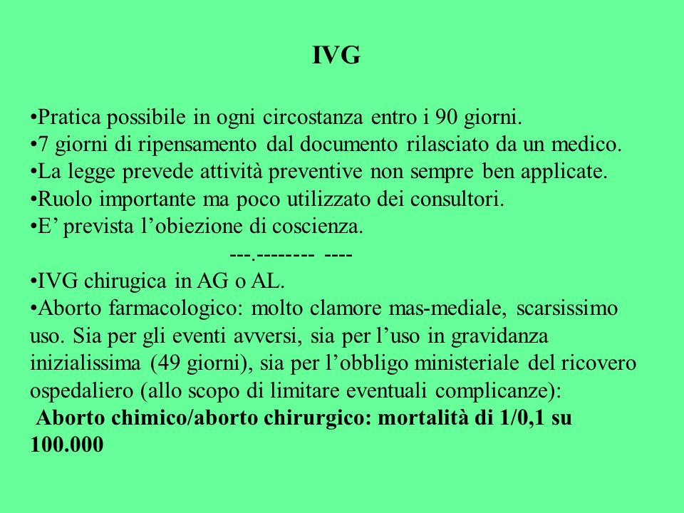 IVG Pratica possibile in ogni circostanza entro i 90 giorni. 7 giorni di ripensamento dal documento rilasciato da un medico. La legge prevede attività
