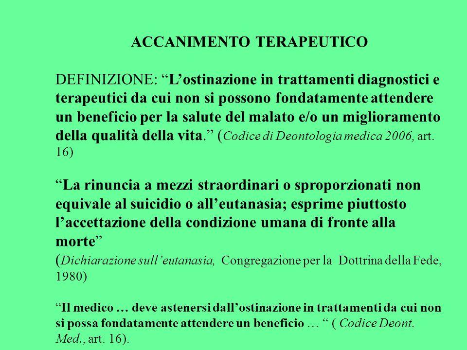 ACCANIMENTO TERAPEUTICO DEFINIZIONE: Lostinazione in trattamenti diagnostici e terapeutici da cui non si possono fondatamente attendere un beneficio p