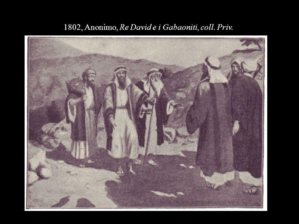 1802, Anonimo, Re David e i Gabaoniti, coll. Priv.
