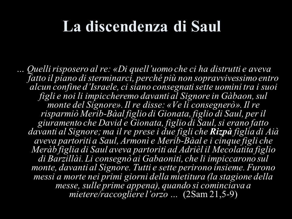 La discendenza di Saul … Quelli risposero al re: «Di quelluomo che ci ha distrutti e aveva fatto il piano di sterminarci, perché più non sopravvivessi