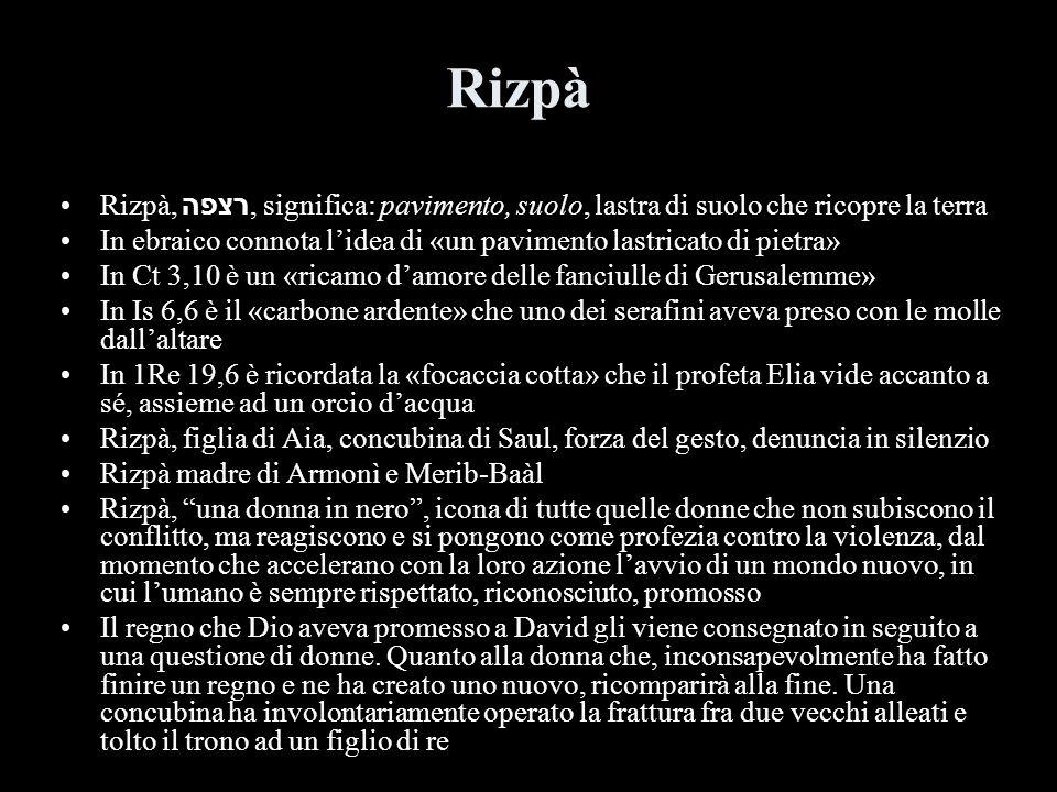 Rizpà Rizpà, רצפה, significa: pavimento, suolo, lastra di suolo che ricopre la terra In ebraico connota lidea di «un pavimento lastricato di pietra» I