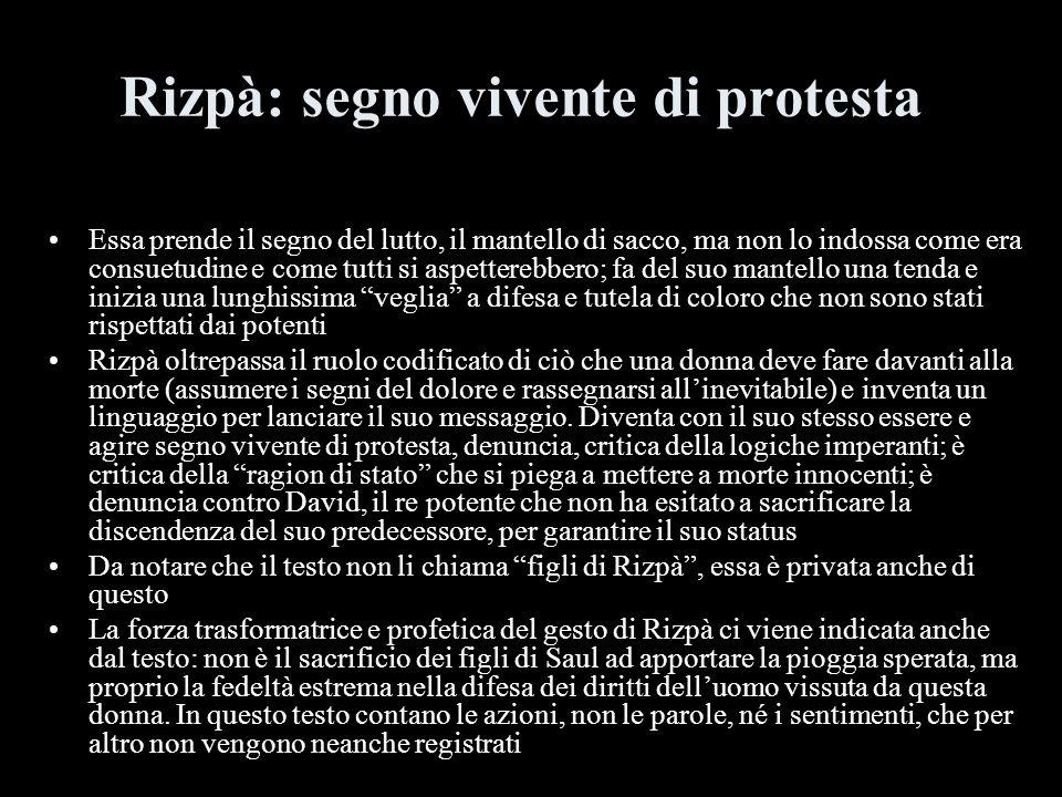 Rizpà: segno vivente di protesta Essa prende il segno del lutto, il mantello di sacco, ma non lo indossa come era consuetudine e come tutti si aspette
