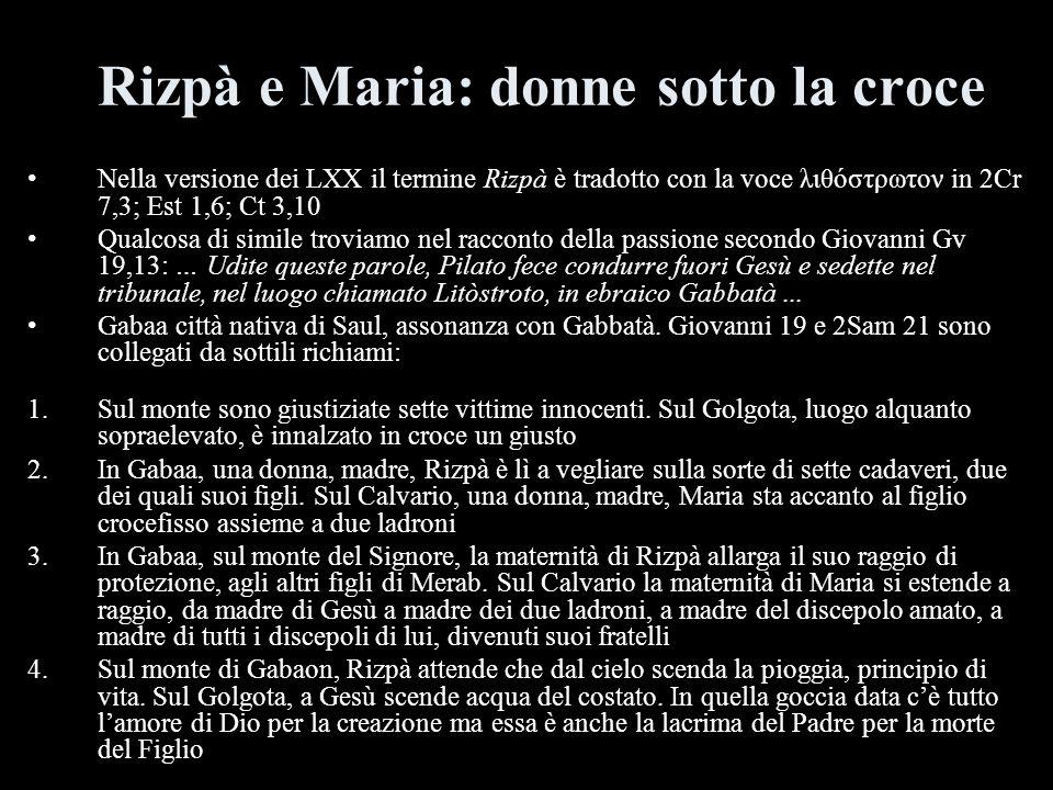 Rizpà e Maria: donne sotto la croce Nella versione dei LXX il termine Rizpà è tradotto con la voce λιθόστρωτον in 2Cr 7,3; Est 1,6; Ct 3,10 Qualcosa d