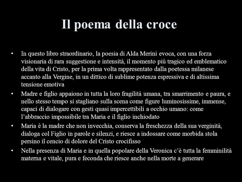 Il poema della croce In questo libro straordinario, la poesia di Alda Merini evoca, con una forza visionaria di rara suggestione e intensità, il momen