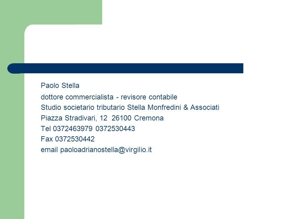 Paolo Stella dottore commercialista - revisore contabile Studio societario tributario Stella Monfredini & Associati Piazza Stradivari, 12 26100 Cremon