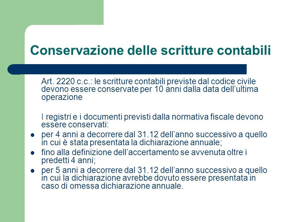 Conservazione delle scritture contabili Art. 2220 c.c.: le scritture contabili previste dal codice civile devono essere conservate per 10 anni dalla d