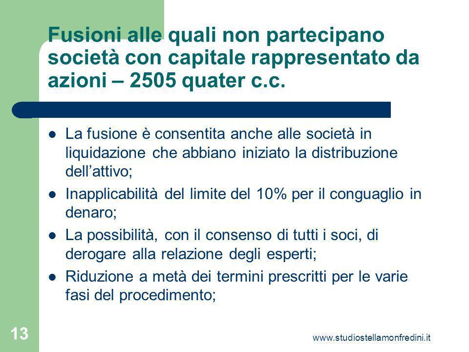 www.studiostellamonfredini.it 13 Fusioni alle quali non partecipano società con capitale rappresentato da azioni – 2505 quater c.c.
