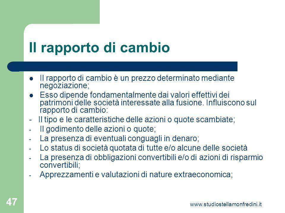 www.studiostellamonfredini.it 47 Il rapporto di cambio Il rapporto di cambio è un prezzo determinato mediante negoziazione; Esso dipende fondamentalmente dai valori effettivi dei patrimoni delle società interessate alla fusione.