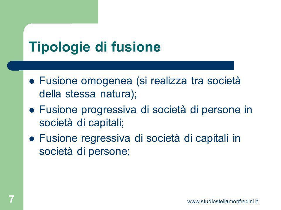 www.studiostellamonfredini.it 7 Tipologie di fusione Fusione omogenea (si realizza tra società della stessa natura); Fusione progressiva di società di persone in società di capitali; Fusione regressiva di società di capitali in società di persone;