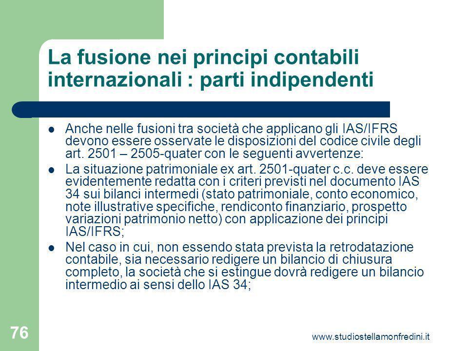 www.studiostellamonfredini.it 76 La fusione nei principi contabili internazionali : parti indipendenti Anche nelle fusioni tra società che applicano gli IAS/IFRS devono essere osservate le disposizioni del codice civile degli art.