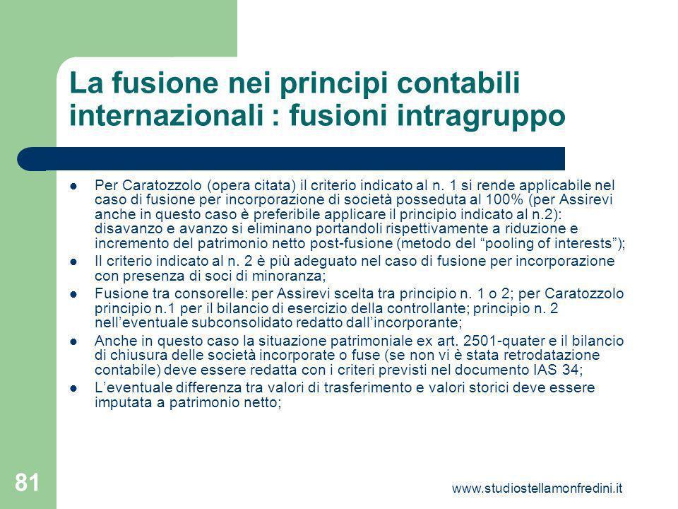 www.studiostellamonfredini.it 81 La fusione nei principi contabili internazionali : fusioni intragruppo Per Caratozzolo (opera citata) il criterio indicato al n.