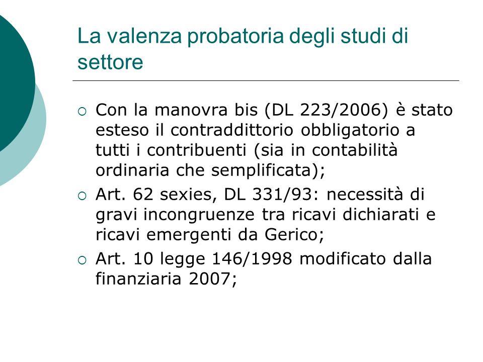 La valenza probatoria degli studi di settore Con la manovra bis (DL 223/2006) è stato esteso il contraddittorio obbligatorio a tutti i contribuenti (sia in contabilità ordinaria che semplificata); Art.