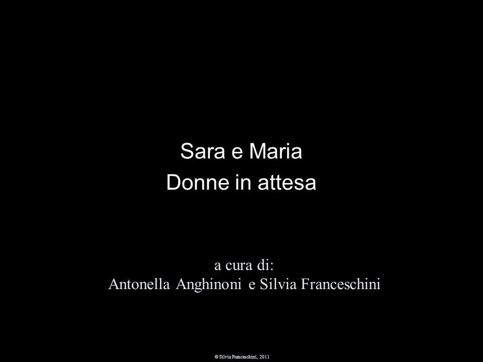 a cura di: Antonella Anghinoni e Silvia Franceschini © Silvia Franceschini, 2011 Sara e Maria Donne in attesa