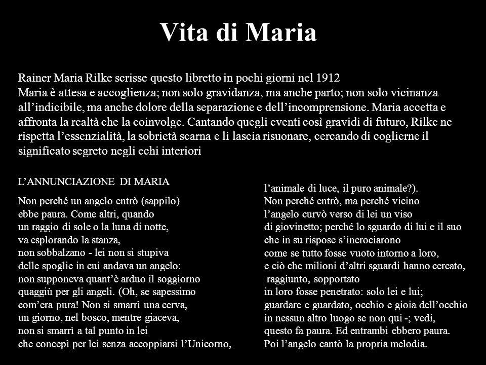 Vita di Maria Rainer Maria Rilke scrisse questo libretto in pochi giorni nel 1912 Maria è attesa e accoglienza; non solo gravidanza, ma anche parto; n