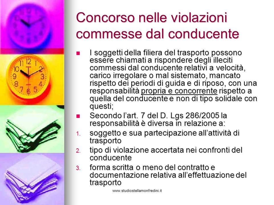 www.studiostellamonfredini.it Concorso nelle violazioni commesse dal conducente I soggetti della filiera del trasporto possono essere chiamati a rispo