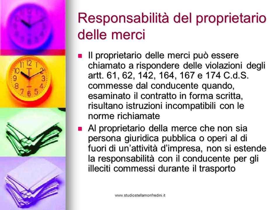 www.studiostellamonfredini.it Responsabilità del proprietario delle merci Il proprietario delle merci può essere chiamato a rispondere delle violazion