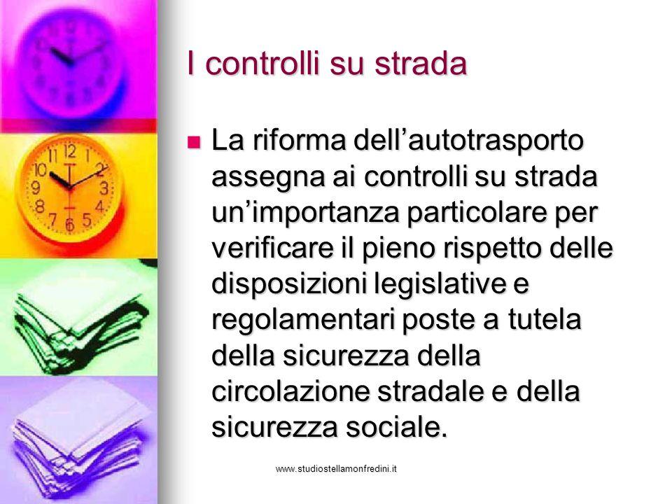 www.studiostellamonfredini.it I controlli su strada La riforma dellautotrasporto assegna ai controlli su strada unimportanza particolare per verificar