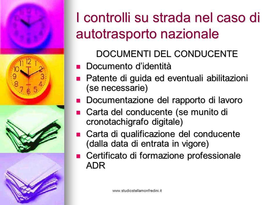 www.studiostellamonfredini.it I controlli su strada nel caso di autotrasporto nazionale DOCUMENTI DEL CONDUCENTE DOCUMENTI DEL CONDUCENTE Documento di