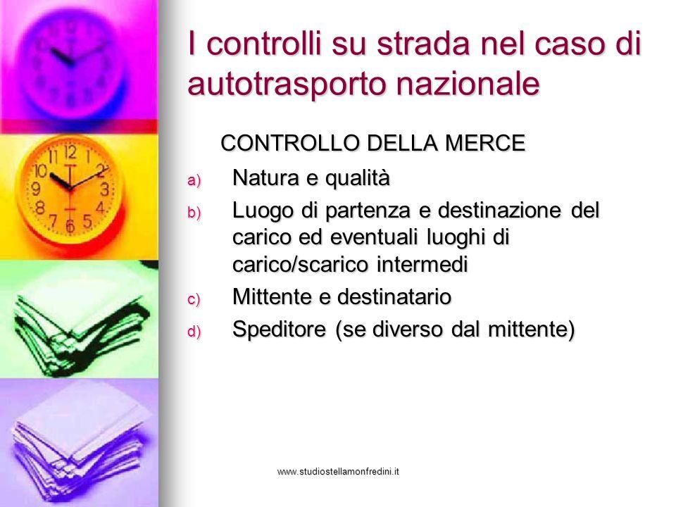 www.studiostellamonfredini.it I controlli su strada nel caso di autotrasporto nazionale CONTROLLO DELLA MERCE CONTROLLO DELLA MERCE a) Natura e qualit