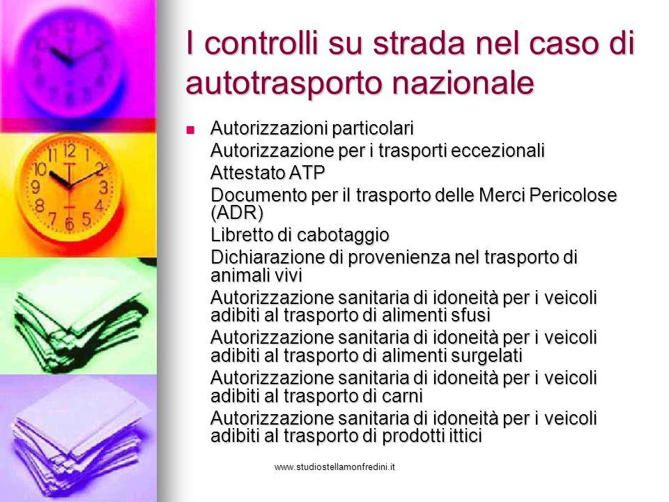 www.studiostellamonfredini.it I controlli su strada nel caso di autotrasporto nazionale Autorizzazioni particolari Autorizzazioni particolari Autorizz