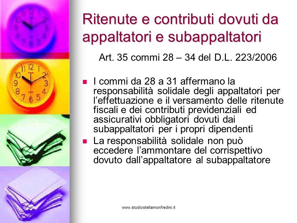 www.studiostellamonfredini.it Ritenute e contributi dovuti da appaltatori e subappaltatori Art. 35 commi 28 – 34 del D.L. 223/2006 I commi da 28 a 31