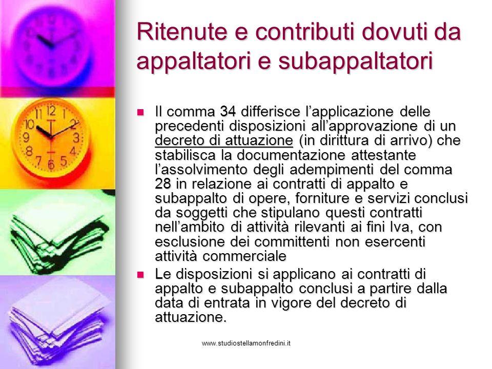 www.studiostellamonfredini.it Ritenute e contributi dovuti da appaltatori e subappaltatori Il comma 34 differisce lapplicazione delle precedenti dispo
