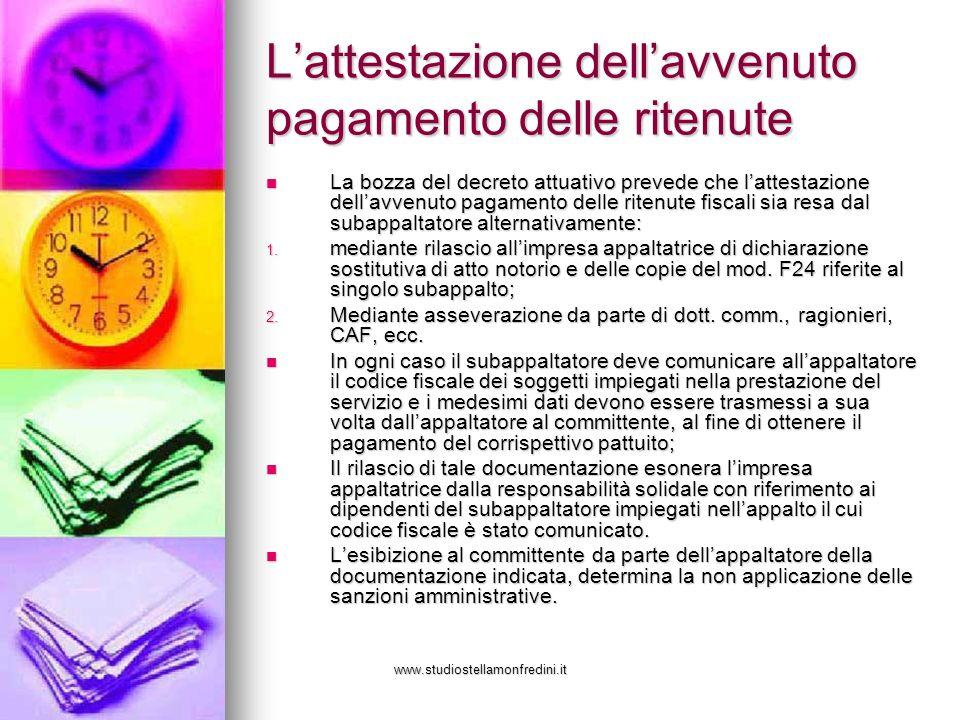 www.studiostellamonfredini.it Lattestazione dellavvenuto pagamento delle ritenute La bozza del decreto attuativo prevede che lattestazione dellavvenut