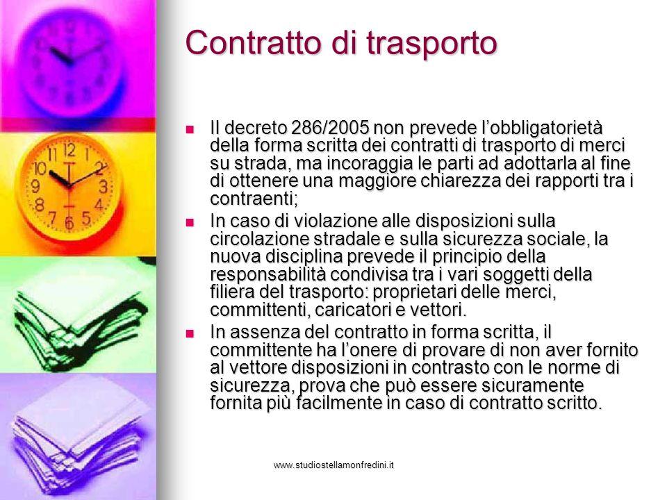 www.studiostellamonfredini.it Contratto di trasporto Il decreto 286/2005 non prevede lobbligatorietà della forma scritta dei contratti di trasporto di