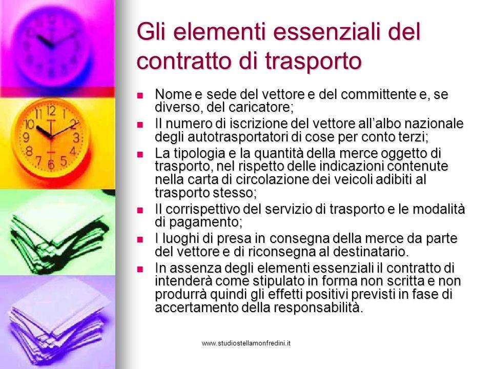 www.studiostellamonfredini.it Gli elementi essenziali del contratto di trasporto Nome e sede del vettore e del committente e, se diverso, del caricato