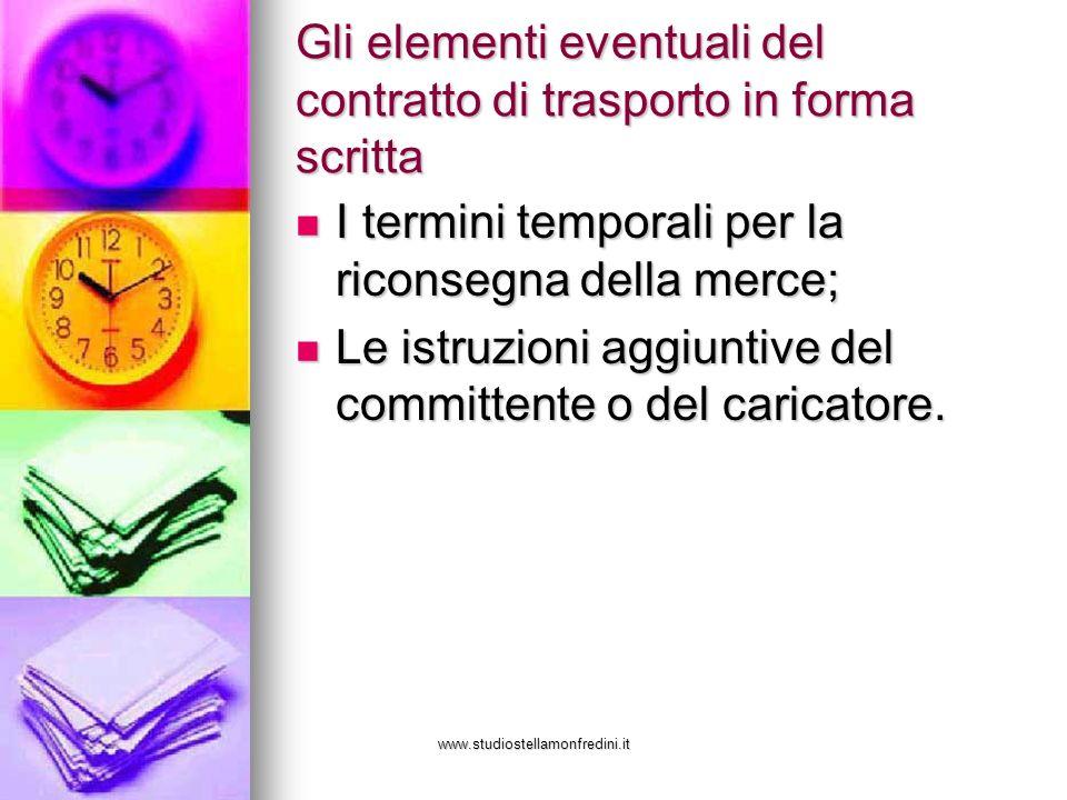 www.studiostellamonfredini.it Gli elementi eventuali del contratto di trasporto in forma scritta I termini temporali per la riconsegna della merce; I