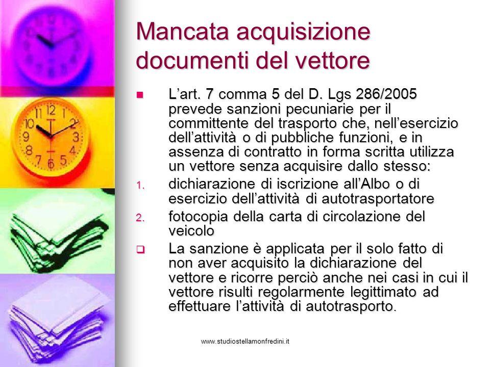 www.studiostellamonfredini.it Mancata acquisizione documenti del vettore Lart. 7 comma 5 del D. Lgs 286/2005 prevede sanzioni pecuniarie per il commit