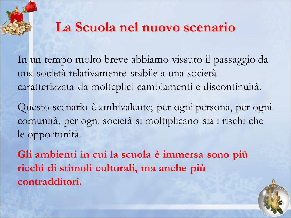 La Scuola nel nuovo scenario In un tempo molto breve abbiamo vissuto il passaggio da una società relativamente stabile a una società caratterizzata da
