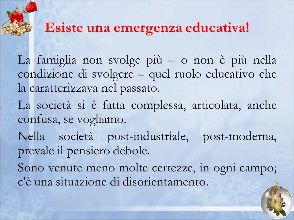 Esiste una emergenza educativa! La famiglia non svolge più – o non è più nella condizione di svolgere – quel ruolo educativo che la caratterizzava nel