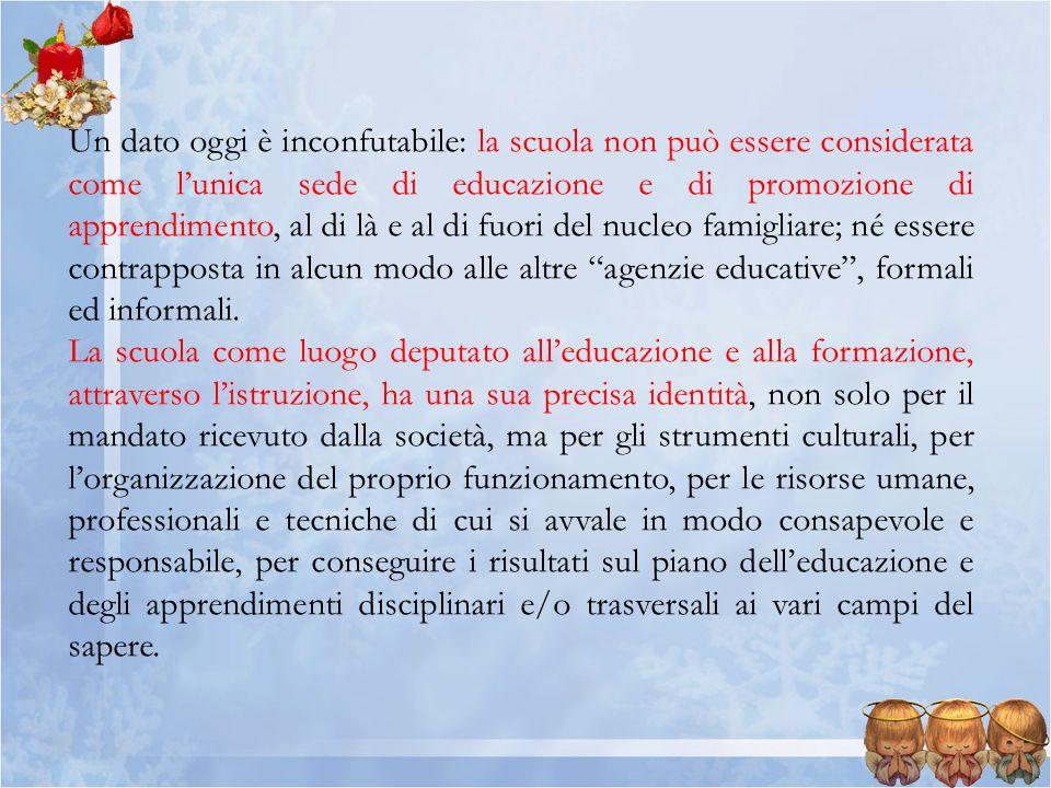 Un dato oggi è inconfutabile: la scuola non può essere considerata come lunica sede di educazione e di promozione di apprendimento, al di là e al di f