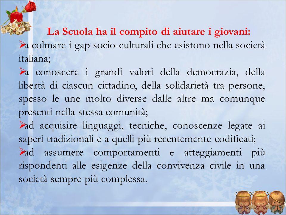 La Scuola ha il compito di aiutare i giovani: a colmare i gap socio-culturali che esistono nella società italiana; a conoscere i grandi valori della d