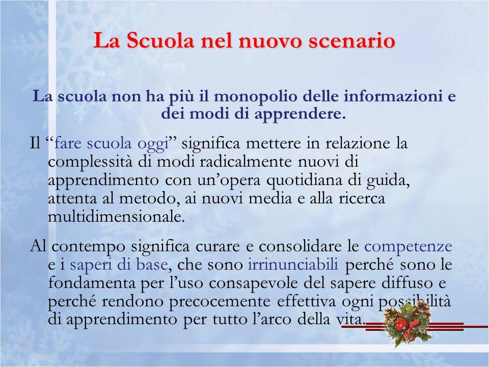 La Scuola nel nuovo scenario La scuola non ha più il monopolio delle informazioni e dei modi di apprendere. Il fare scuola oggi significa mettere in r
