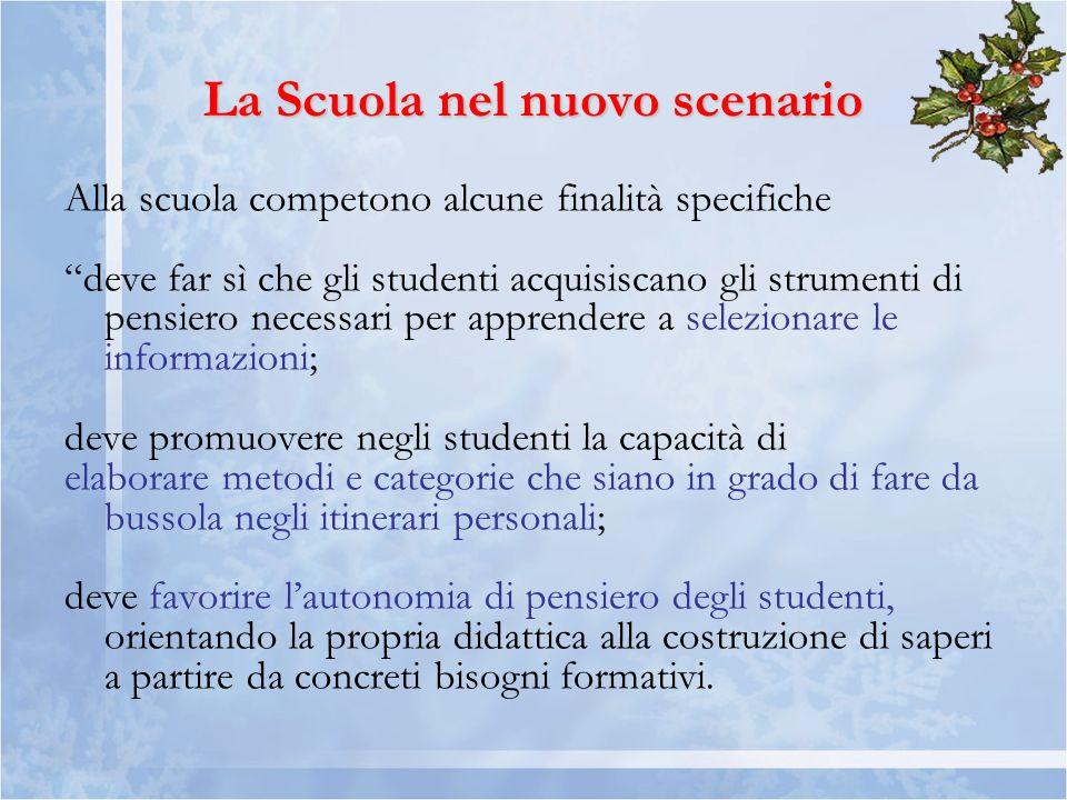 La Scuola nel nuovo scenario Alla scuola competono alcune finalità specifiche deve far sì che gli studenti acquisiscano gli strumenti di pensiero nece