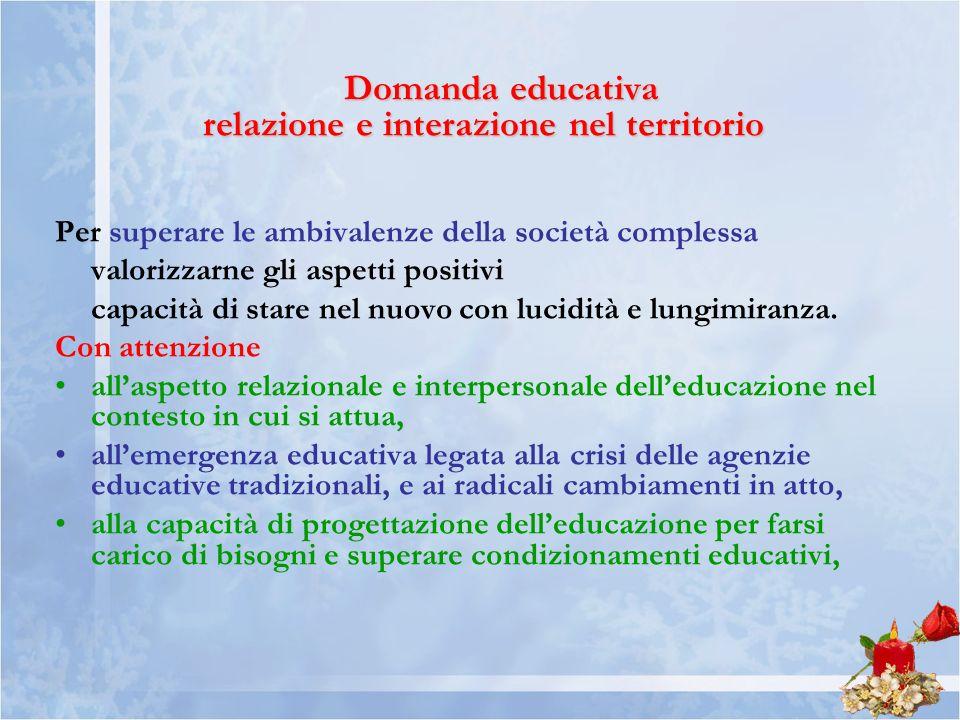 Domanda educativa relazione e interazione nel territorio Per superare le ambivalenze della società complessa valorizzarne gli aspetti positivi capacit